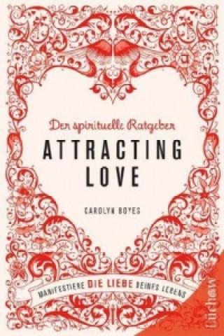 Attracting love - Der spirituelle Ratgeber