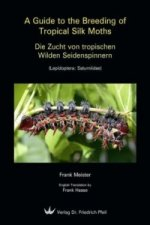 Die Zucht von tropischen Wilden Seidenspinnern. A Guide to the Breeding of Tropical Silk Moths