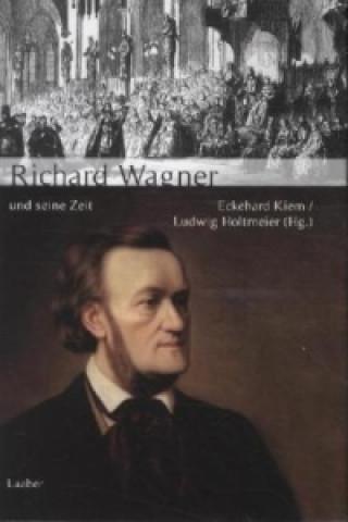 Richard Wagner und seine Zeit