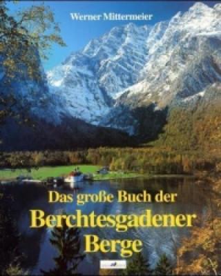 Das große Buch der Berchtesgadener Berge
