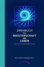 Drehbuch für Meisterschaft im Leben. Winning Through Enlightenment