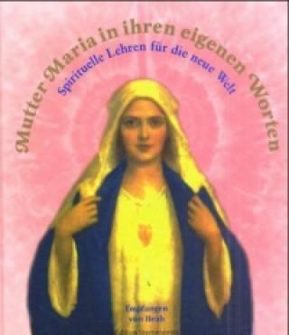 Mutter Maria in ihren eigenen Worten
