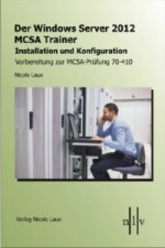 Der Windows Server 2012 MCSA Trainer, Installation und Konfiguration