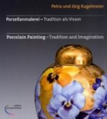 Porzellanmalerei - Tradition als Vision. Porcelain Painting - Tradition and Imagination
