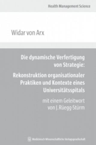 Die dynamische Verfertigung von Strategie: Rekonstruktion organisationaler Praktiken und Kontexte eines Universitätsspitals