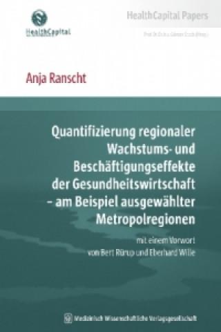 Quantifizierung regionaler Wachstums- und Beschäftigungseffekte der Gesundheitswirtschaft - am Beispiel ausgewählter Metropolregionen