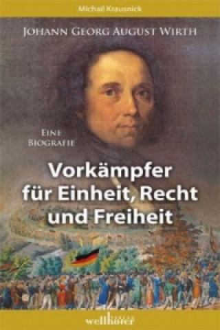 Johann Georg August Wirth. Vorkämpfer für Einheit, und Recht und Freiheit