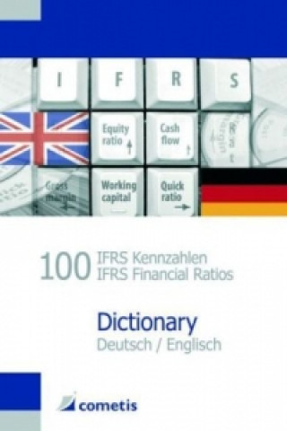 100 IFRS-Kennzahlen, Dictionary, Deutsch-Englisch. 100 IFRS Financial Ratios, Dictionary, German-English