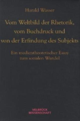 Vom Weltbild der Rhetorik, vom Buchdruck und von der Erfindung des Subjekts
