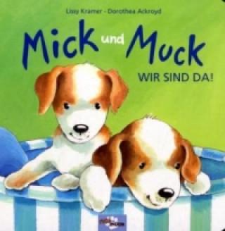 Mick und Muck - Wir sind da!