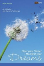 Clear your Clutter - Manifest your dreams