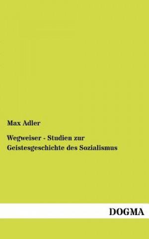 Wegweiser - Studien Zur Geistesgeschichte Des Sozialismus