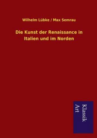 Kunst Der Renaissance in Italien Und Im Norden