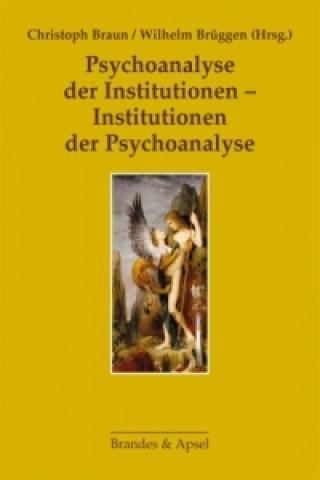 Psychoanalyse der Institutionen - Institutionen der Psychoanalyse