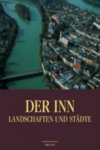 Der Inn, Landschaften und Städte