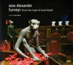 Jane Alexander: Surveys from the Cape of Good Hope