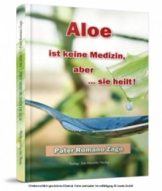 Aloe ist keine Medizin, aber sie heilt!