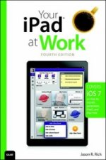 Your IPad at Work (covers IOS7 for IPad 2, 3rd and 4th Gener