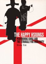 Happy Hsiungs - Performing China and the Struggle for Modernity