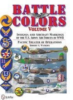 Battle Colors Vol 5: Pacific Theater of erations: Insignia and Aircraft Markings of the U.S. Army Air Forces in World War II