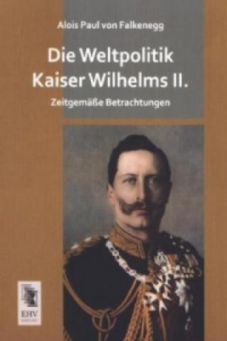 Die Weltpolitik Kaiser Wilhelms II.