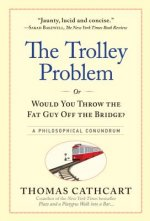 Trolley Problem or Would You Throw the Fat Guy off the Bridge?