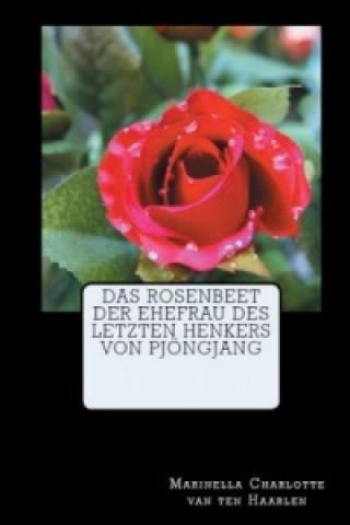 Rosenbeet Der Ehefrau Des Letzten Henkers Von Pjongjang