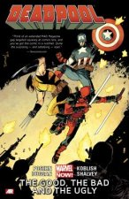 Deadpool Volume 3: The Good, The Bad And The Ugly (marvel No