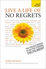 Teach Yourself Live a Life of No Regrets: The Proven Action