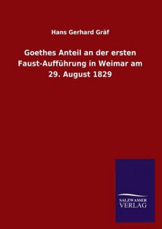 Goethes Anteil an Der Ersten Faust-Auffuhrung in Weimar Am 29. August 1829