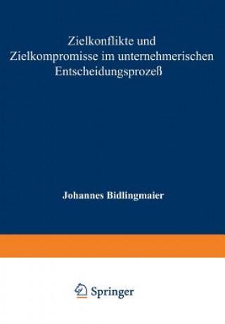 Zielkonflikte Und Zielkompromisse Im Unternehmerischen Entscheidungsproze