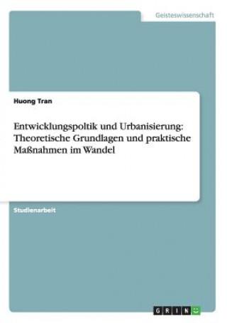Entwicklungspoltik und Urbanisierung: Theoretische Grundlagen und praktische Maßnahmen im Wandel