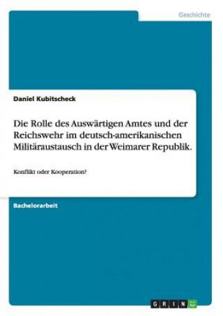 Rolle Des Ausw rtigen Amtes Und Der Reichswehr Im Deutsch-Amerikanischen Milit raustausch in Der Weimarer Republik.