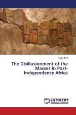 The Disillusionment of the Masses in Post-Independence Africa
