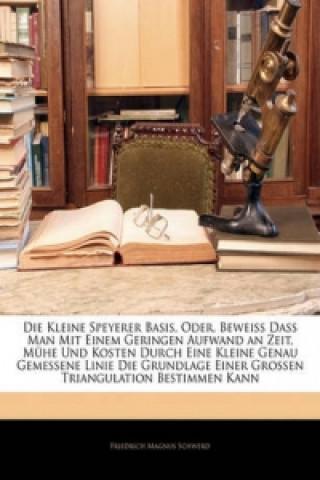 Die kleine Speyerer Basis, oder, Beweiss dass man mit einem geringen Aufwand an Zeit, Mühe und Kosten durch eine kleine genau gemessene Linie die Grun