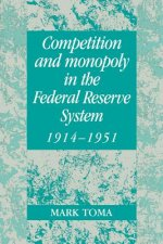 Competition and Monopoly in the Federal Reserve System, 1914-1951