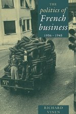 The Politics of French Business 1936–1945