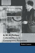 A. W. H. Phillips: Collected Works in Contemporary Perspective
