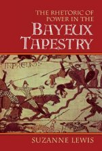 Rhetoric of Power in the Bayeux Tapestry