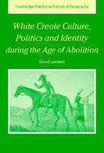 White Creole Culture, Politics and Identity during the Age of Abolition
