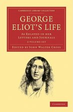 George Eliot's Life, as Related in her Letters and Journals 3 Volume Set