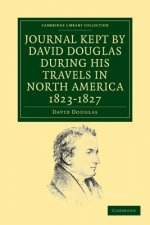 Journal Kept by David Douglas during his Travels in North America 1823–1827