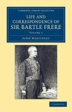 Life and Correspondence of Sir Bartle Frere, Bart., G.C.B., F.R.S., etc.