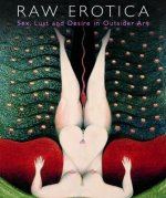 Raw Erotica, Sex, Lust & Desire in Outsider Art