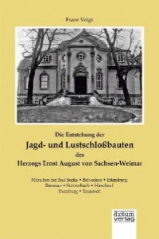 Die Entstehung der Jagd- und Lustschloßbauten des Herzogs Ernst August von Sachsen-Weimar