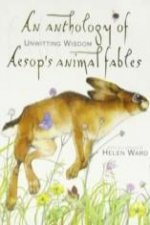 Anthology of Unwitting Wisdome Aesop's Animal Fables