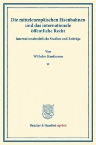 Die mitteleuropäischen Eisenbahnen und das internationale öffentliche Recht.