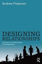 Designing Relationships: the Art of Collaboration in Archite