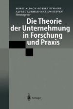 Theorie Der Unternehmung in Forschung Und Praxis