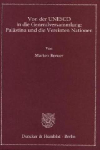 Von der UNESCO in die Generalversammlung: Palästina und die Vereinten Nationen.